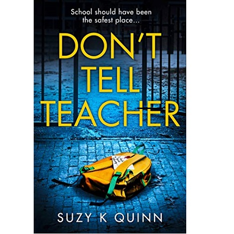 Don't Tell Teacher by Suzy K Quinn
