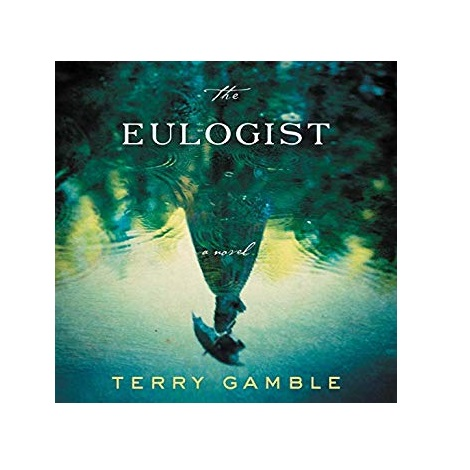 The Eulogist by Terry Gamble