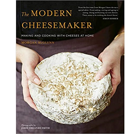 The Modern Cheesemake by Morgan McGlynn