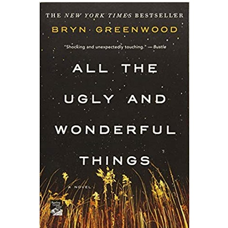 All the Ugly and Wonderful Thing by Bryn Greenwood