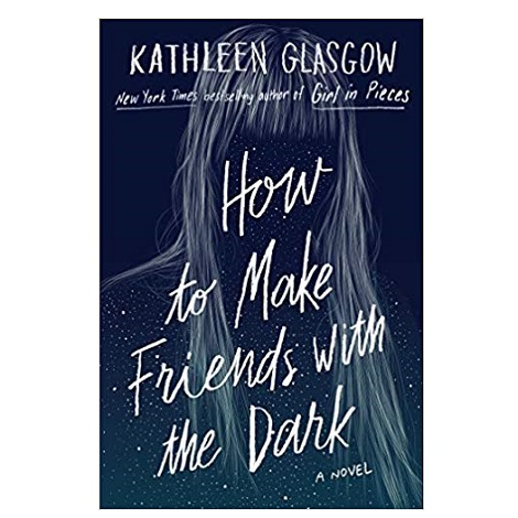 How-to-Make-Friends-with-the-Dark-by-Kathleen-Glasgow