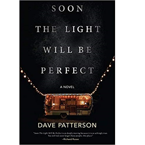 Soon the Light Will Be Perfect by Dave Patterson