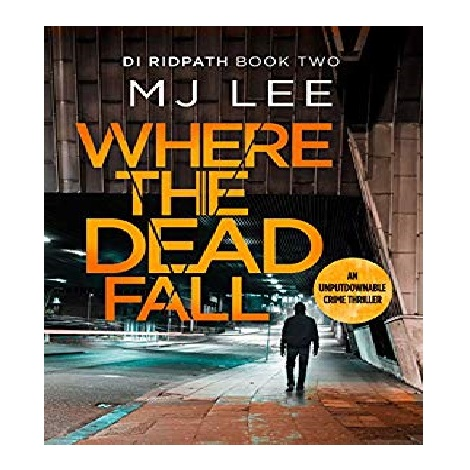 Where The Dead Fall by MJ Lee