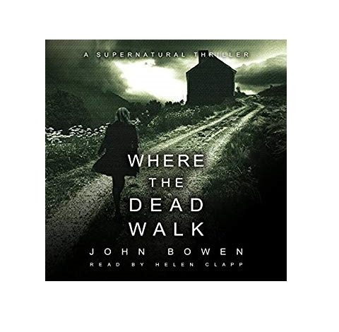 Where the Dead Walk by John Bowen