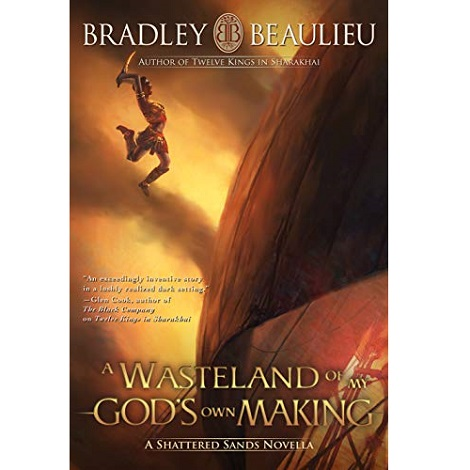 A Wasteland of My God's Own Making by Bradley P. Beaulieu