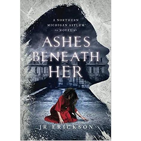Ashes Beneath by J.R. Erickson