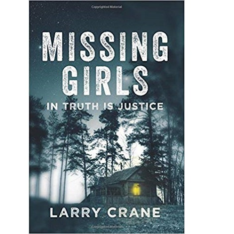 Missing Girls: In Truth Is Justice by Larry Crane