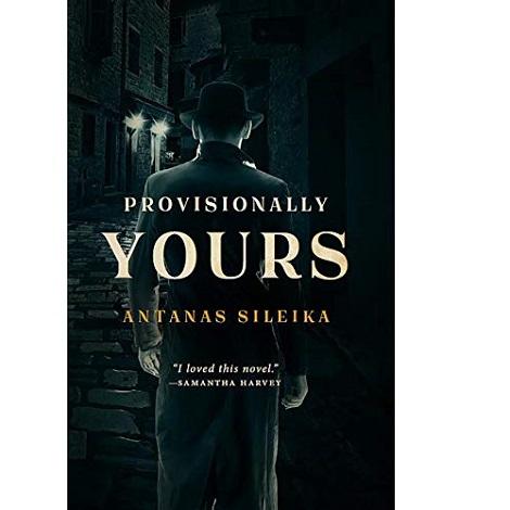 Provisionally Yours by Antanas Sileika