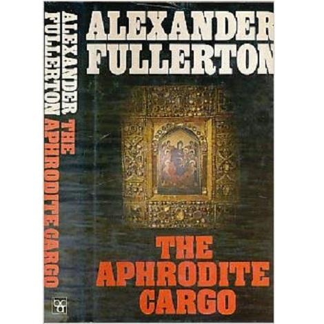 The Aphrodite Cargo by Alexander Fullerton