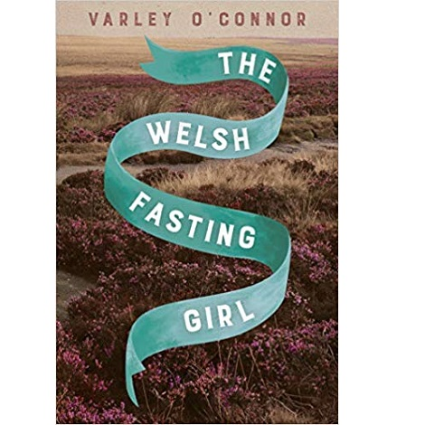 The Welsh Fasting Girl by Varley O'Connor