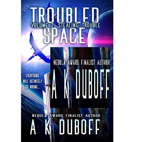 Troubled Space – Vol 2. Stealing Trouble by A.K. DuBoff