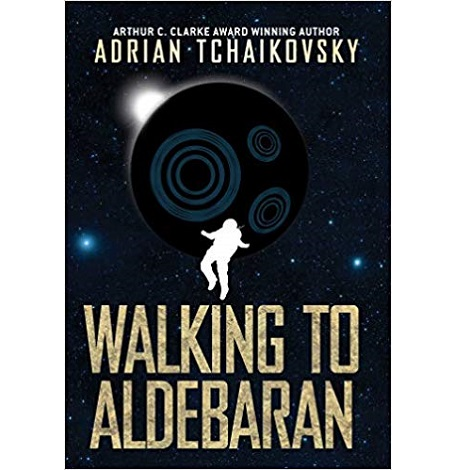 Walking to Aldebaran by Adrian Tchaikovsky