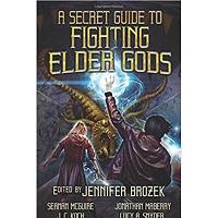 A Secret Guide to Fighting Elder Gods by Jennifer Brozek