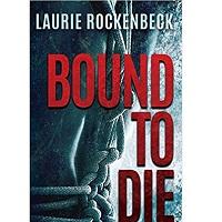 Bound to Die by Laurie Rockenbeck