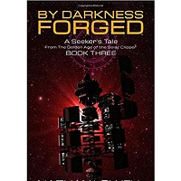 By Darkness Forged by Nathan Lowell