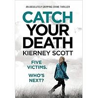 Catch Your Death By Kierney Scott