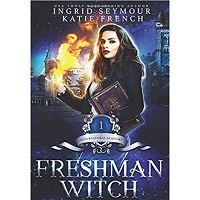 Freshman Witch: Supernatural Academy by Ingrid Seymour & Katie French