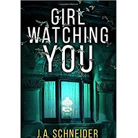 Girl Watching You by J.A. Schneider