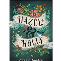 Hazel & Holly by Sara C. Snider