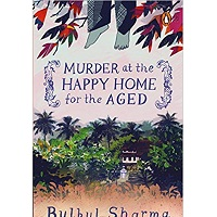 Murder at the Happy Home for the Aged by Bulbul Sharma