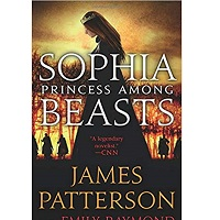 Sophia, Princess Among Beasts by James Patterson