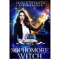 Sophomore Witch: Supernatural Academy by Ingrid Seymour & Katie French