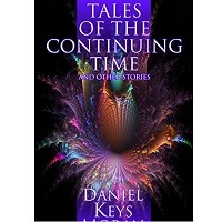 Tales of the Continuing Time and Other Stories by Daniel Keys Moran