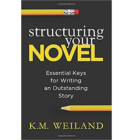 Structuring Your Novel by K. M. Weiland