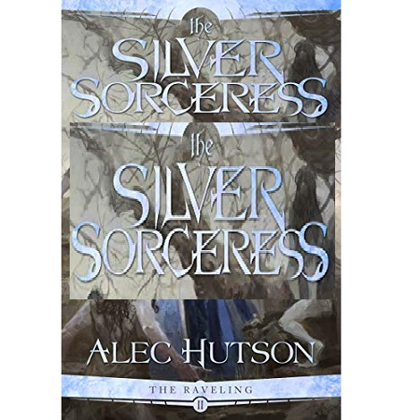 The Silver Sorceress by Alec Hutson