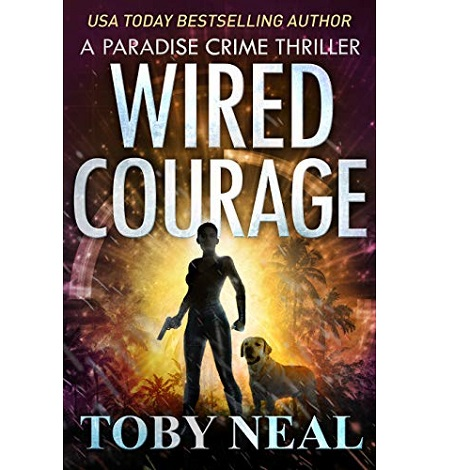 Wired Courage by Toby Neal