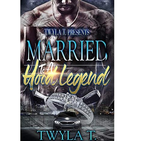 Married To A Hood Legend by Twyla T.