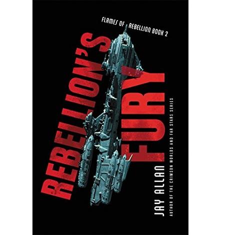 Rebellion's Fury by Jay Allan