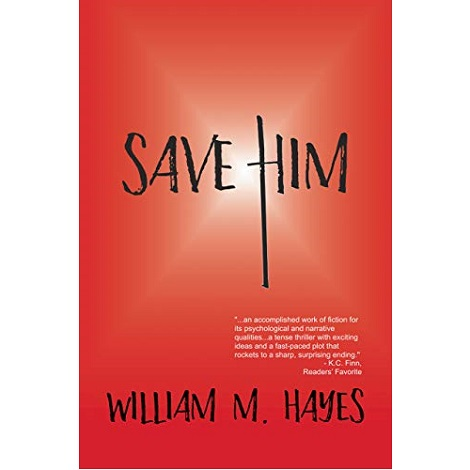 Save Him by William M. Hayes