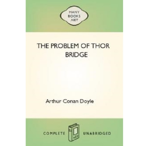 The Problem of Thor Bridge By Arthur Conan Doyle