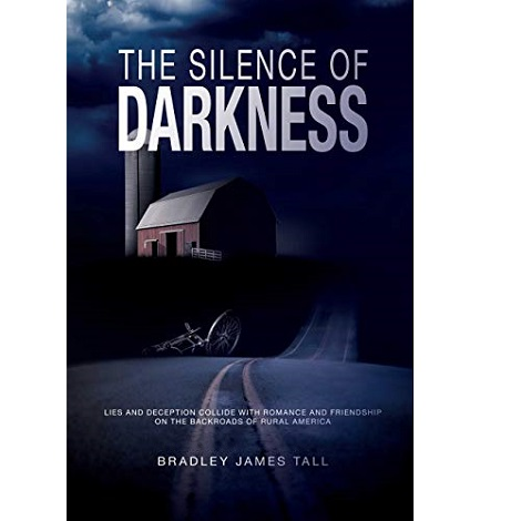 The Silence of Darkness by Bradley James Tall