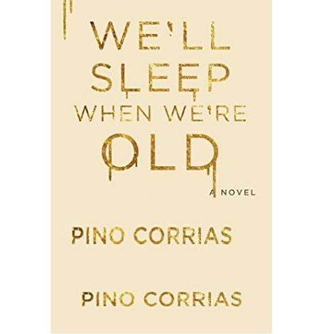 We'll Sleep When We're Old by Pino Corrias