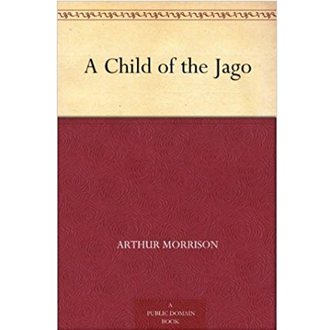 A Child of the Jago By Arthur Morrison