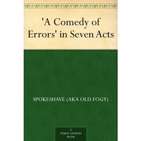 A Comedy of Errors in Seven Acts By Spokeshave