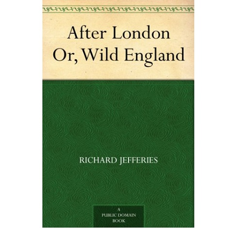 After London, or Wild England By Richard Jefferies