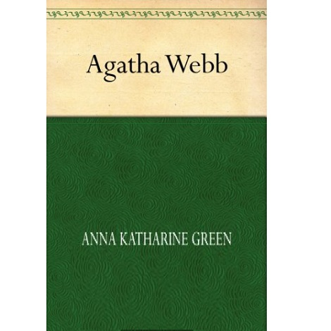 Agatha Webb By Anna Katharine Green
