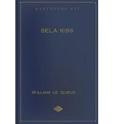 Béla Kiss By William le Queux