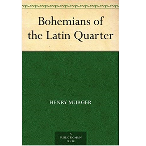 Bohemians of the Latin Quarter By Henri Murger
