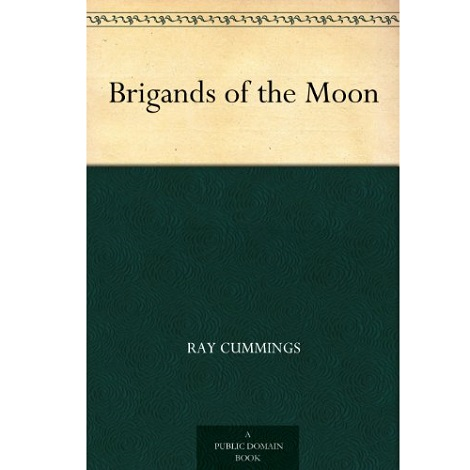 Brigands of the Moon By Raymond King Cummings