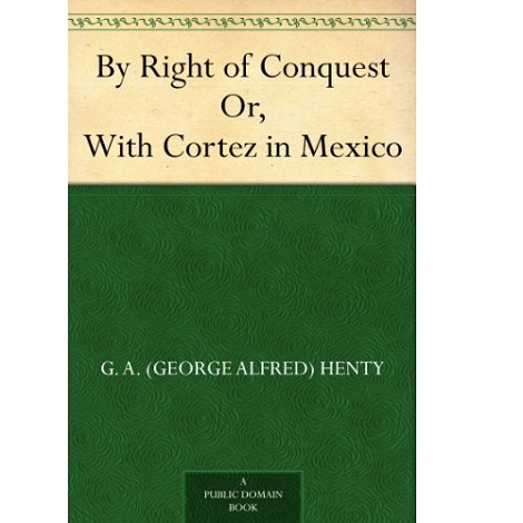 By Right of Conquest By G. A. Henty