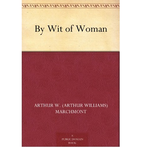 By Wit of Woman By Arthur W. Marchmont
