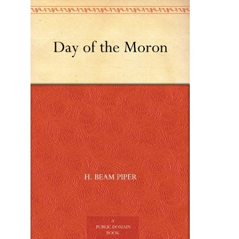 Day of the Moron By H. Beam Piper