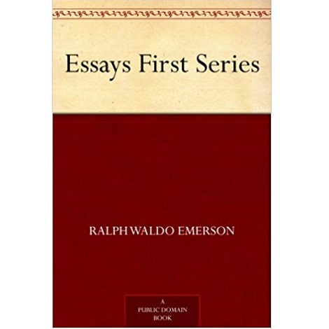 Essays, First Series By Ralph Waldo Emerson