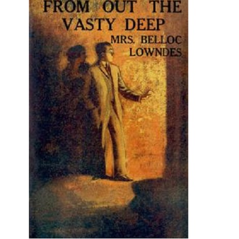 From Out the Vasty Deep By Marie Belloc Lowndes