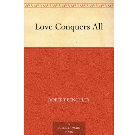 Love Conquers All By Robert Benchley