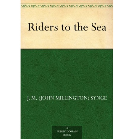 Riders to the Sea By J. M. Synge